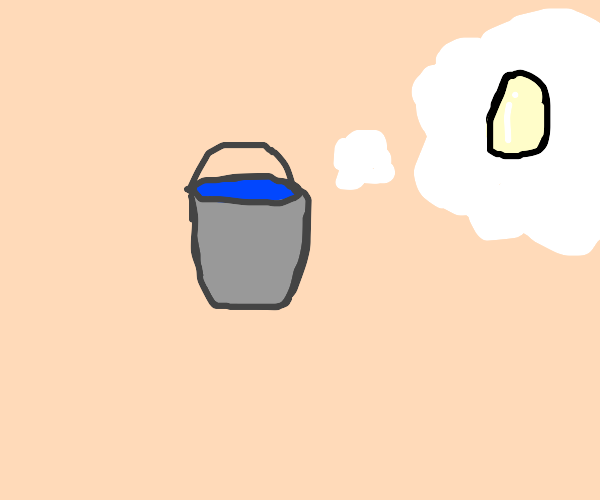 water bucket th9inking abouit an egg