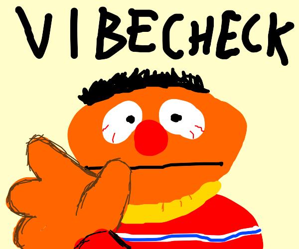 Ernie vibe check