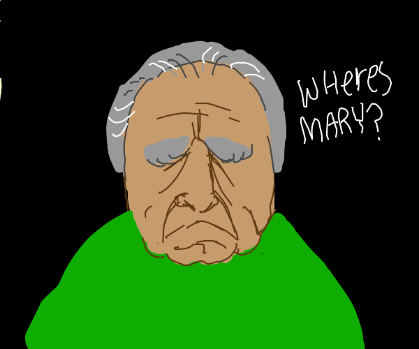 Old man does not know where Mary is