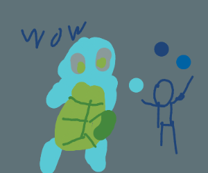 Squirtle (jealous of your skills)