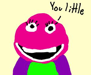 Psycho Barney hates you