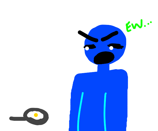 Blue man is disgusted cause of scrambled egg