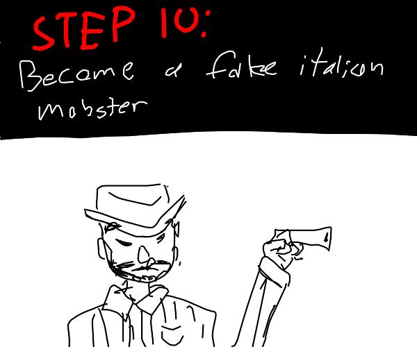 Step 9: The italian mafia is actualy a hoax