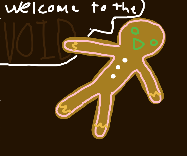 an overly friendly gingerbread man in void