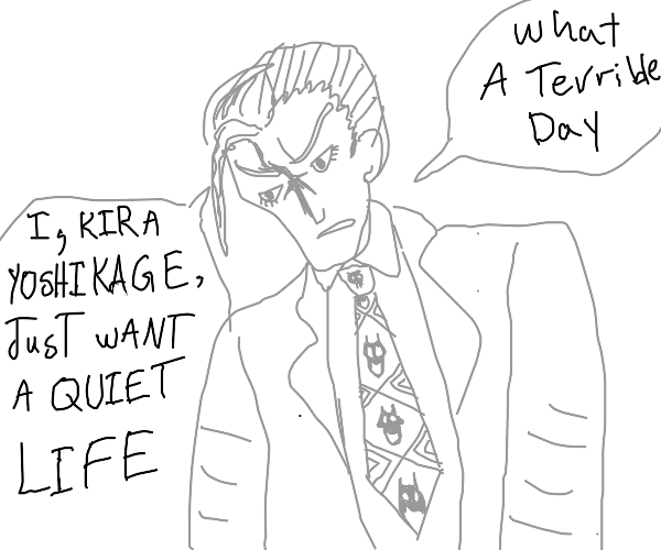 Yoshikage Kira wants to live a quiet life