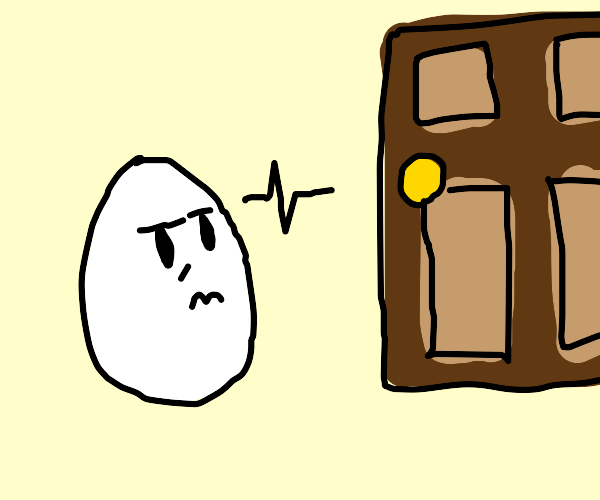 Egg is done with Door