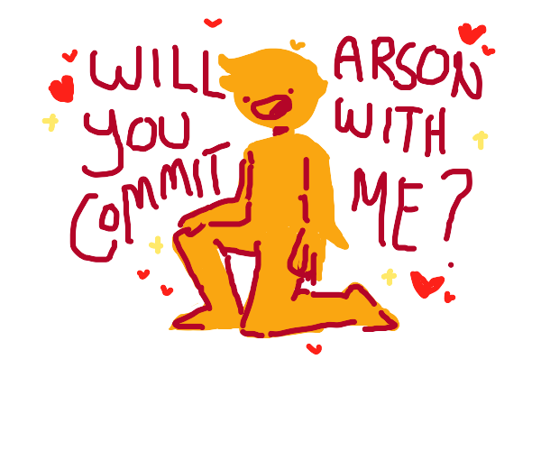 """on one knee """"Will you commit arson with me?"""""""