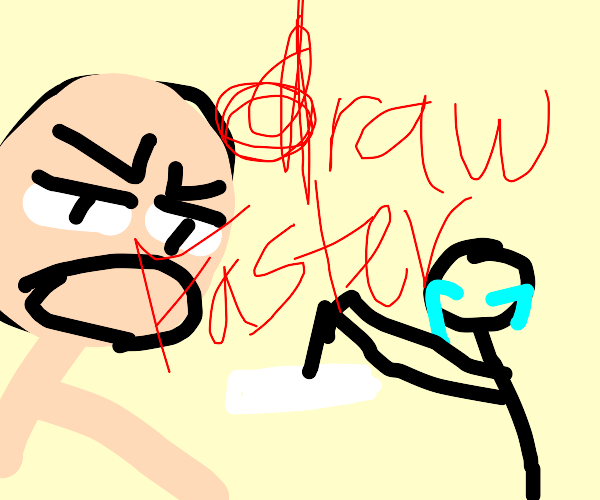 person is asking YOU to draw faster now!!!!!!