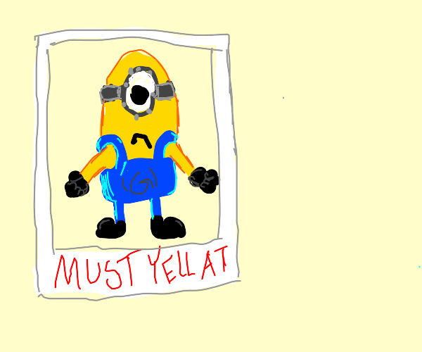 Minions must be yelled at