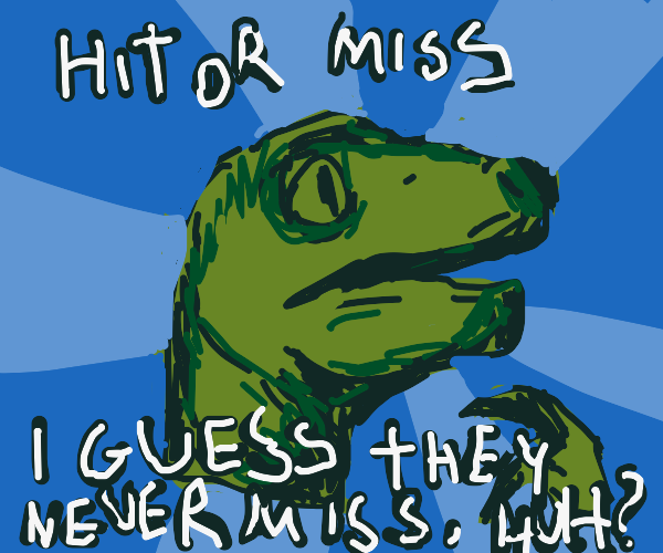 Philosoraptor: Hit or Miss