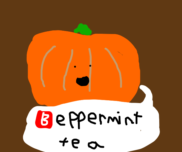 A pumpkin says beppermint tea