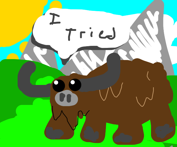 "Yak with 6 hooves saying ""I tried.""."