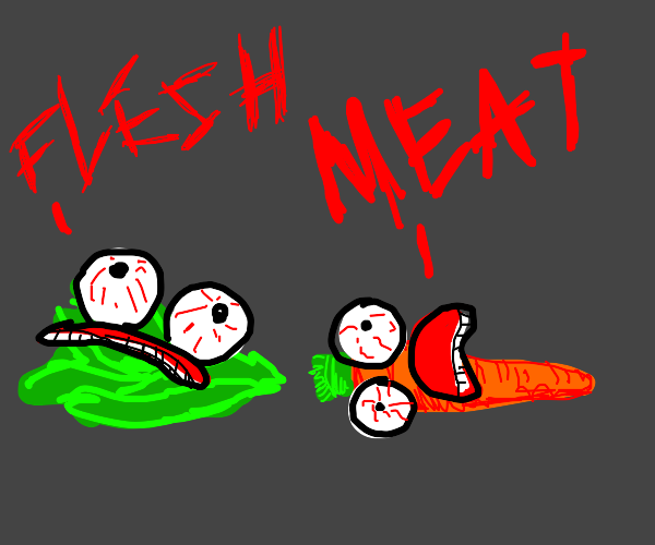 Carrot and Kale are hungry for meat and flesh