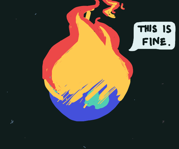 The Earth is on fire, should we be scared?