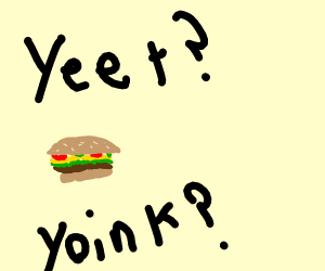 to yeet the burger or to yoink the burger?