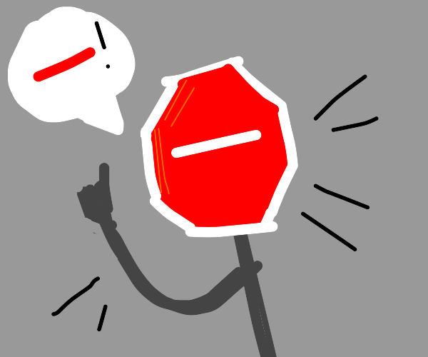 A stop sign, animate, yells stop.