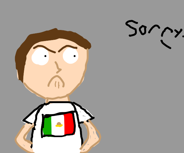 mexican hates apologies