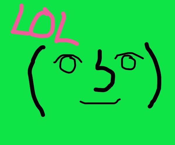 LOL, its a lenny face
