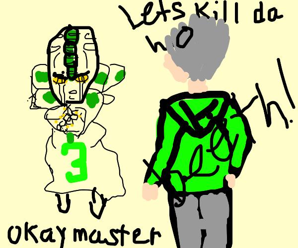 Ok master! Let's kill da ho! BEEETCH!