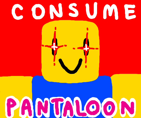 Roblox noob telling you to consume pantaloon