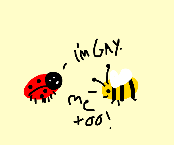 bugs come out to eachother