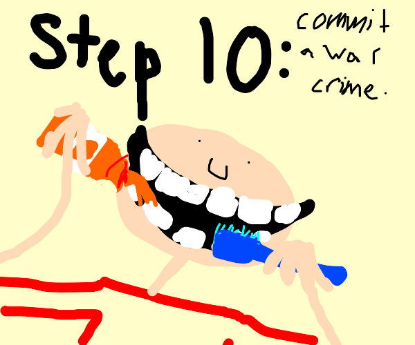 Step 9: brush your teeth you gruesome person