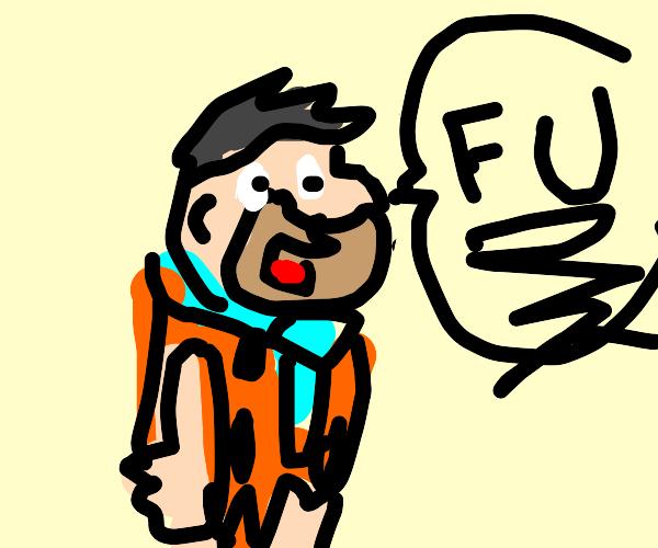 Fred Flintstone tells you F U