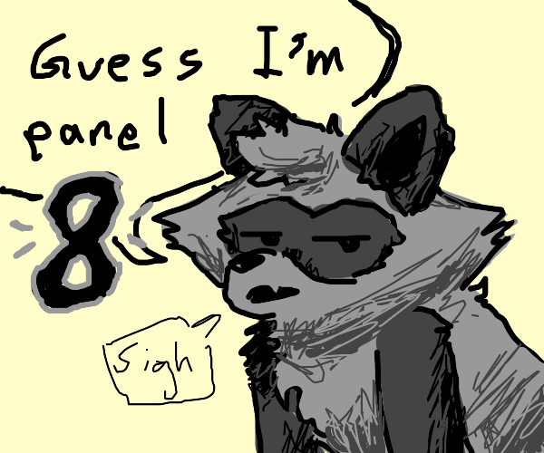 Guess that I'm panel 8 (Raccoon with sign)