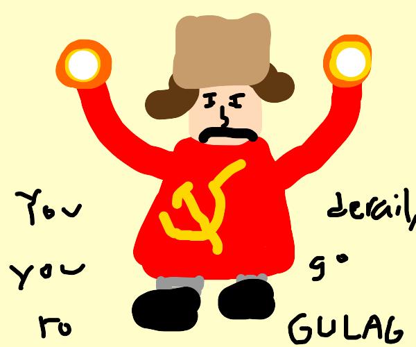 """You derail game, you go to gulag."" -Wizard"