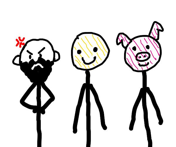 3 stickmen, 1 unshaven angry, 1 happy, 1 pig