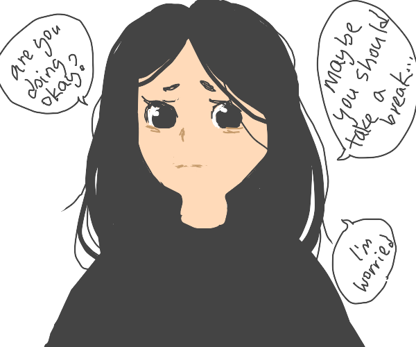 Girl is concerned for your well being