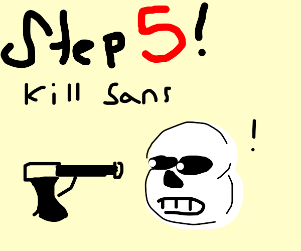 step 4 then sans comes in like hey it's me sn