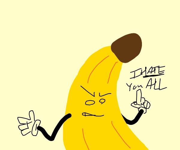 banana hates everyone