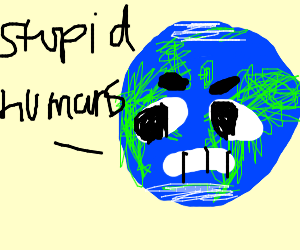 Earth angry about humans