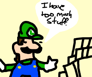 Luigi has too much stuff