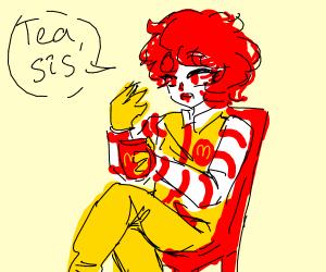 Ronald McDonald has the tea, sis