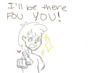 Girl sais: I'll be there fou you!