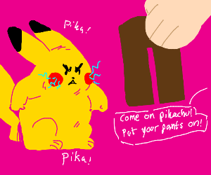 Pikachu doesn't WANT to put on his pants