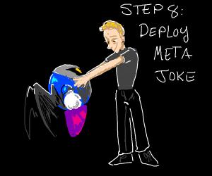 Step seven: Make another meta joke