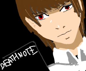 Light Yagami (Deathnote, look it up)