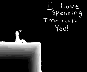 I love spending time with you!