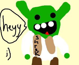 Shrek says heyyyy
