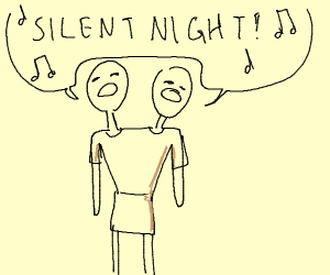 Silent night, as sung by siamese twins. (ugh)