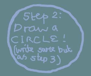 Step 1.DRAW A CIRCLE (write same but step 2)