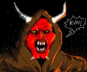 brown-hooded demon says Run!