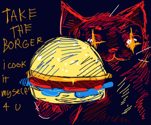 I have deelishus borger for you, hooman