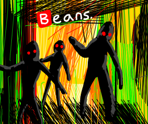 me and the boys at 3 am lookin for BEANS