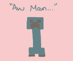 Creeper Aw Man...