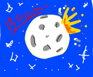 """""""ITS THE MOON"""" (insert explosion)"""