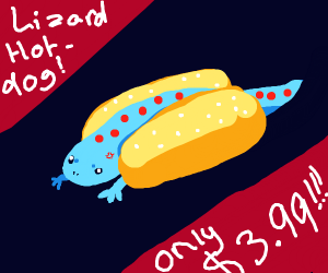 Lizard hotdog is only $3.99!!!!